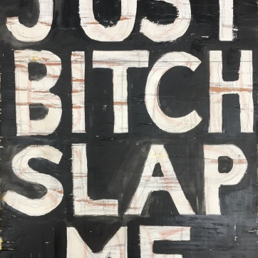 Just Bitch Slap Me, oil on salvaged board, 13 by 9 in. Emilia Kallock, 2019